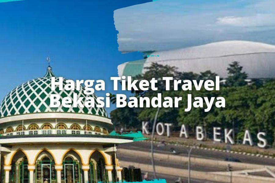 Harga Tiket Travel Bekasi Bandar Jaya