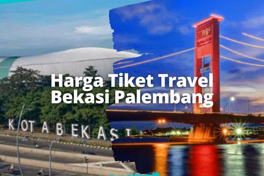 Harga Tiket Travel Bekasi Palembang murah