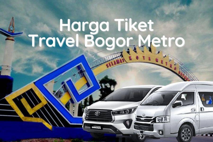 Harga Tiket Travel Bogor Metro