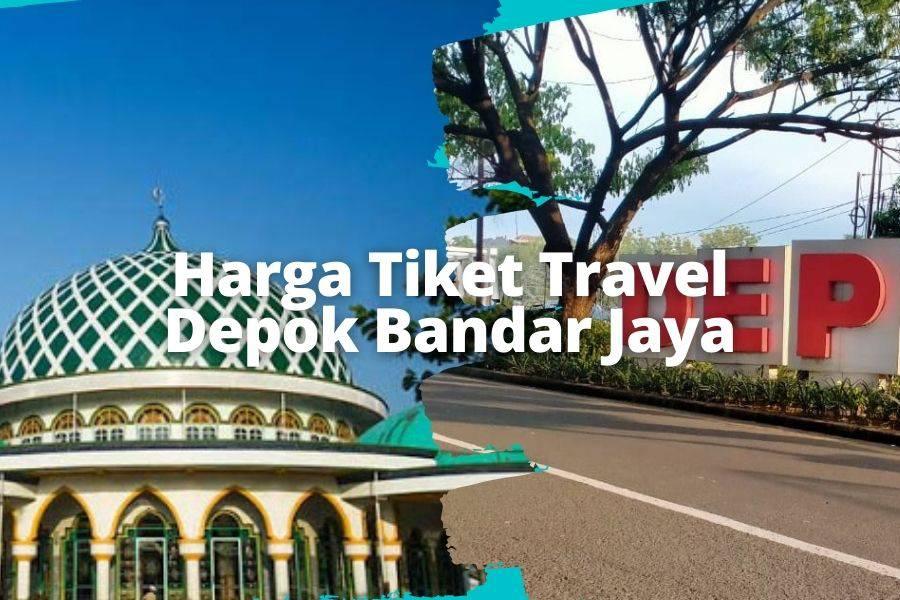 Harga Tiket Travel Depok Bandar Jaya