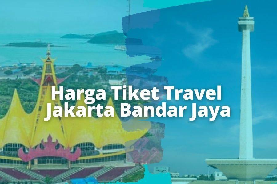 Harga Tiket Travel Jakarta Bandar Jaya