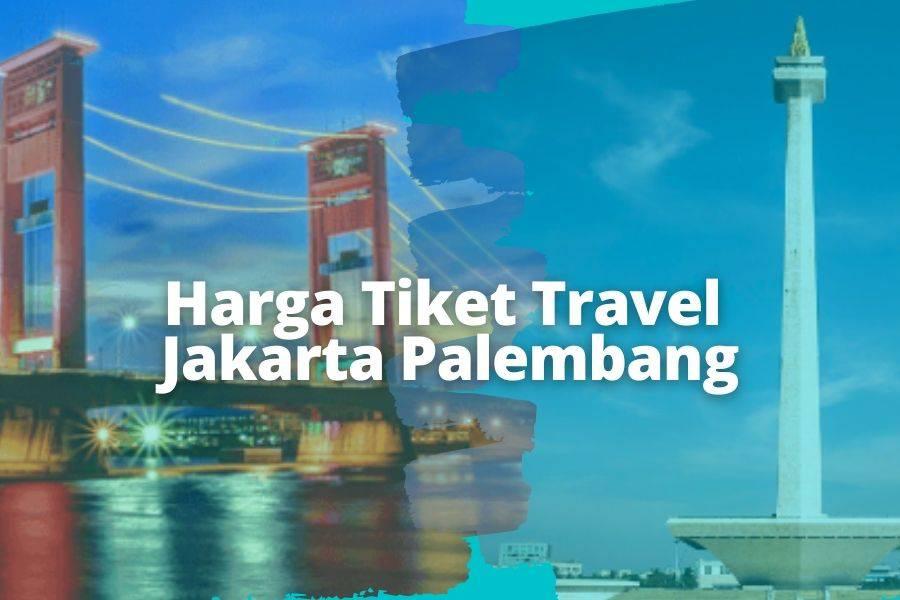 Harga Tiket Travel Jakarta Palembang