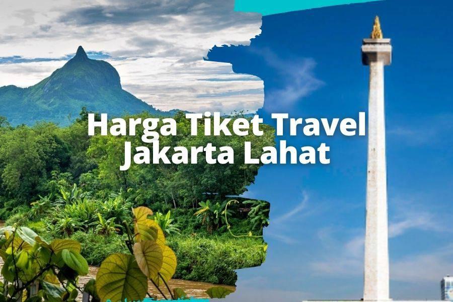 Harga Tiket Travel Jakarta ke Lahat