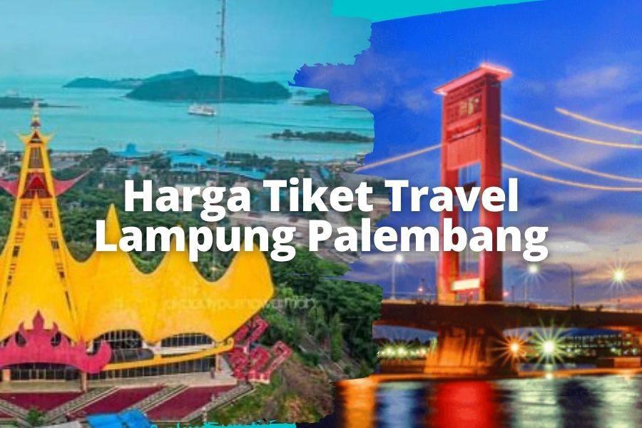 Harga Tiket Travel Lampung Palembang ternaik