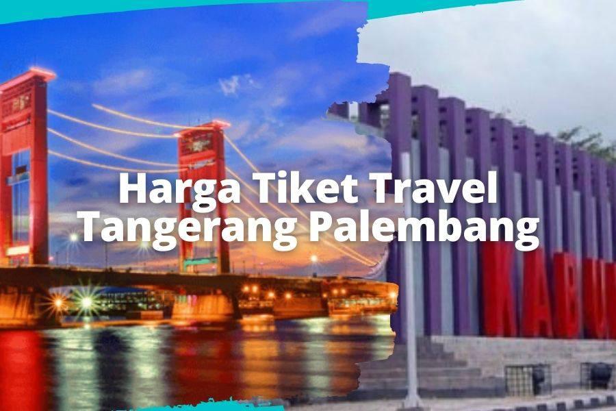 Harga Tiket Travel Tangerang Palembang